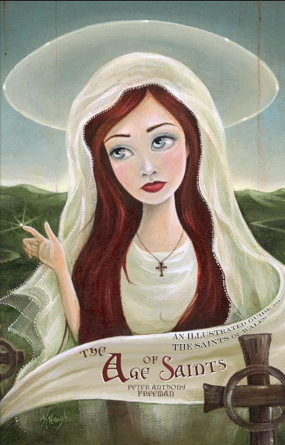 """Cover for """"The Age of Saints: An Illustrated Guide To The Saints of Wales"""" available on A Raven Above Press, 2014."""