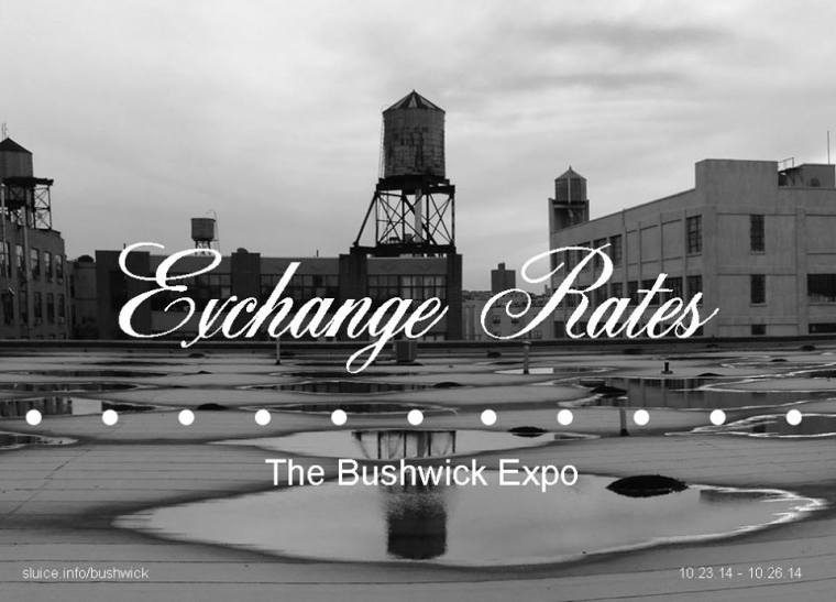 Exchange Rates: The Bushwick Expo. Oct. 23rd to Oct. 26, 2014.